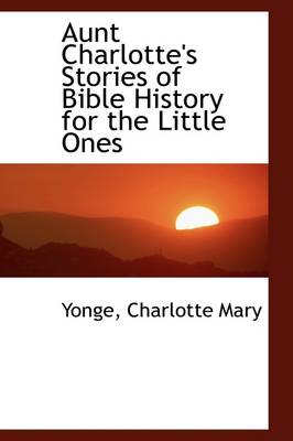 Aunt Charlotte's Stories of Bible History for the Little Ones