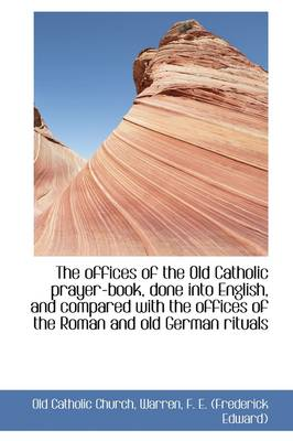 The Offices of the Old Catholic Prayer-Book, Done Into English