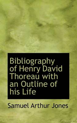 Bibliography of Henry David Thoreau with an Outline of His Life