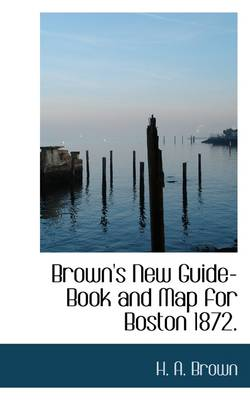 Brown's New Guide-Book and Map for Boston 1872