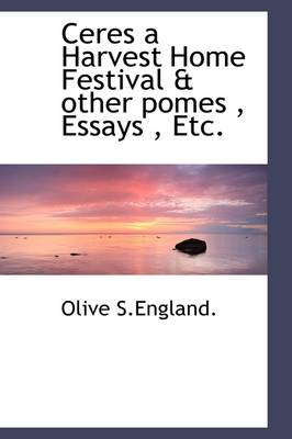 Ceres a Harvest Home Festival & Other Poems, Essays, Etc.