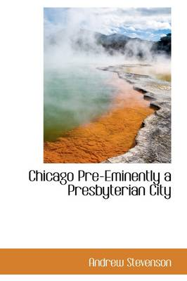 Chicago Preeminently a Presbyterian City