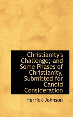 Christianity's Challenge; And Some Phases of Christianity, Submitted for Candid Consideration