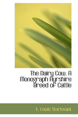 The Dairy Cow. a Monograph Ayrshire Breed of Cattle