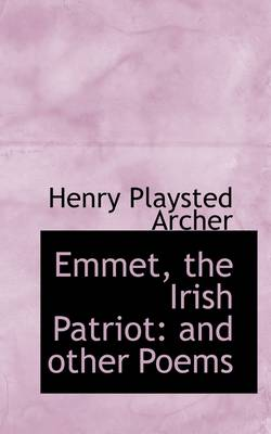 Emmet, the Irish Patriot: And Other Poems