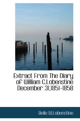 Extract from the Diary of William C.Lobenstine December 31,1851-1858