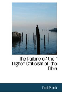 The Failure of the Higher Criticism of the Bible
