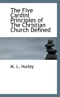 The Five Cardinl Principles of the Christian Church Defined