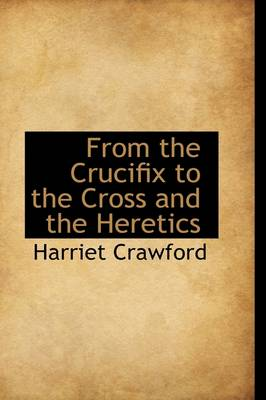 From the Crucifix to the Cross and the Heretics