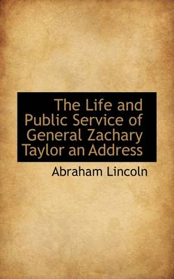 The Life and Public Service of General Zachary Taylor an Address