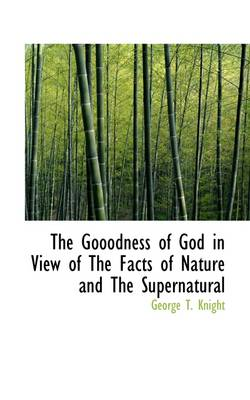 The Gooodness of God in View of the Facts of Nature and the Supernatural