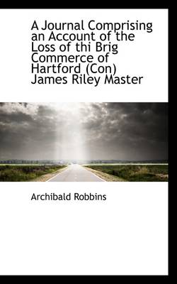 A Journal Comprising an Account of the Loss of the Brig Commerce of Hartford, James Riley Maste