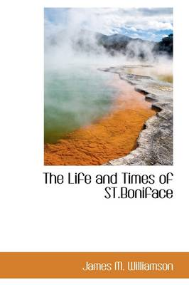 The Life and Times of St.Boniface