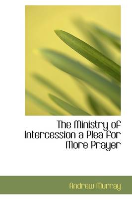 The Ministry of Intercession, a Plea for More Prayer
