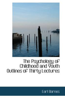 The Psychology of Childhood and Youth Outlines of Thirty Lectures