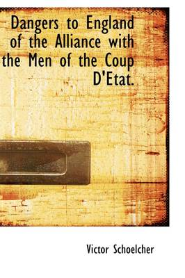 Dangers to England of the Alliance with the Men of the Coup D'Etat