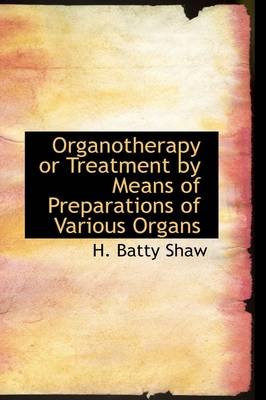 Organotherapy or Treatment by Means of Preparations of Various Organs
