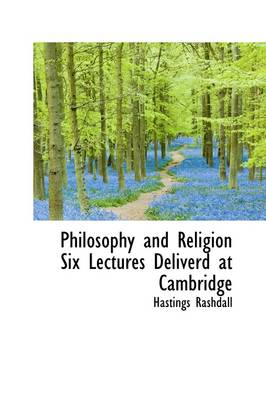 Philosophy and Religion Six Lectures Deliverd at Cambridge