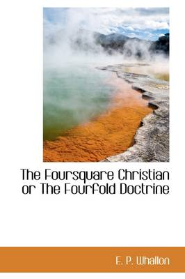 The Foursquare Christian or the Fourfold Doctrine