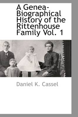 A Genea-Biographical History of the Rittenhouse Family Vol. 1
