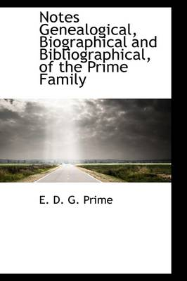 Notes Genealogical, Biographical and Bibliographical, of the Prime Family