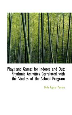 Plays and Games for Indoors and Out: Rhythmic Activities Correlated with the Studies of the School P