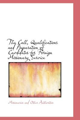 The Call, Qualifications and Preparation of Cavdidates for Foreign Missionary Service