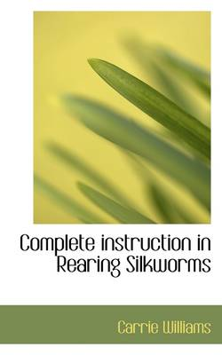 Complete Instruction in Rearing Silkworms
