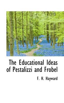 The Educational Ideas of Pestalizzi and Frobel