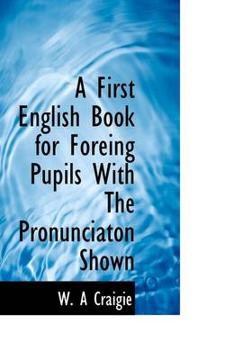 A First English Book for Foreing Pupils with the Pronunciaton Shown