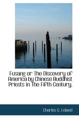Fusang or the Discovery of America by Chinese Buddhist Priests in the Fifth Century.