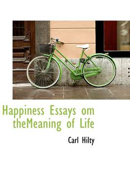 Happiness Essays Om Themeaning of Life