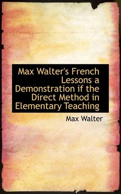 Max Walter's French Lessons a Demonstration If the Direct Method in Elementary Teaching