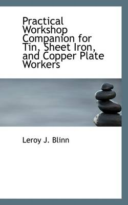 Practical Workshop Companion for Tin, Sheet Iron, and Copper Plate Workers