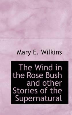 The Wind in the Rose Bush and Other Stories of the Supernatural