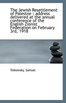 The Jewish Resettlement of Palestne: Address Delivered at the Annual Conference of the English Zion