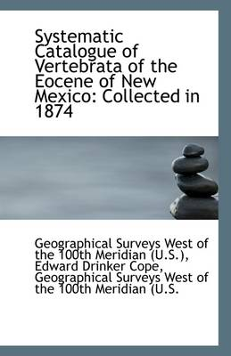 Systematic Catalogue of Vertebrata of the Eocene of New Mexico: Collected in 1874