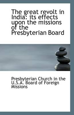 The Great Revolt in India: Its Effects Upon the Missions of the Presbyterian Board
