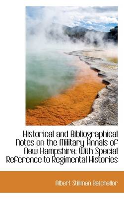 Historical and Bibliographical Notes on the Military Annals of New Hampshire: With Special Reference