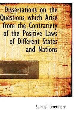 Dissertations on the Questions Which Arise from the Contrariety of the Positive Laws of Different St