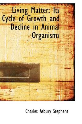 Living Matter: Its Cycle of Growth and Decline in Animal Organisms