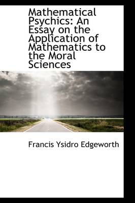 Mathematical Psychics: An Essay on the Application of Mathematics to the Moral Sciences