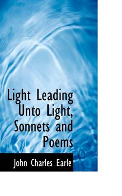 Light Leading Unto Light, Sonnets and Poems