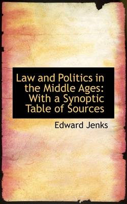 Law and Politics in the Middle Ages: With a Synoptic Table of Sources