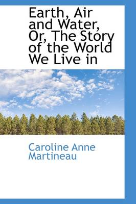 Earth, Air and Water, Or, the Story of the World We Live in
