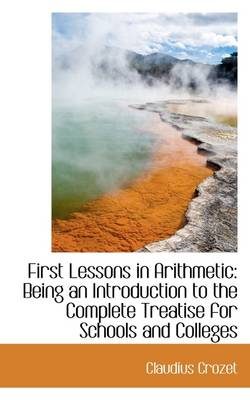First Lessons in Arithmetic: Being an Introduction to the Complete Treatise for Schools and Colleges