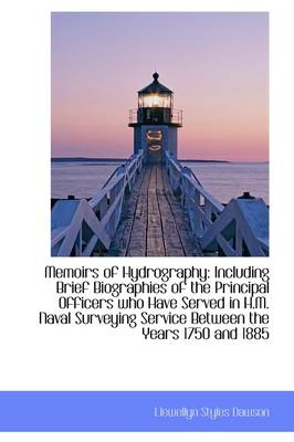 Memoirs of Hydrography: Including Brief Biographies of the Principal Officers Who Have Served in H.M
