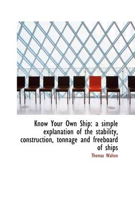 Know Your Own Ship: A Simple Explanation of the Stability, Construction, Tonnage and Freeboard