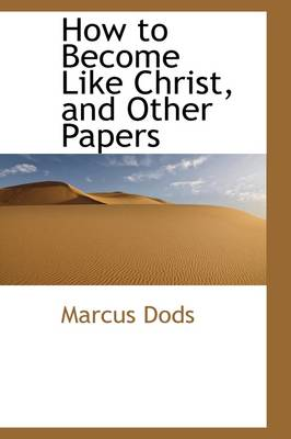 How to Become Like Christ, and Other Papers