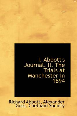 I. Abbott's Journal. II. the Trials at Manchester in 1694